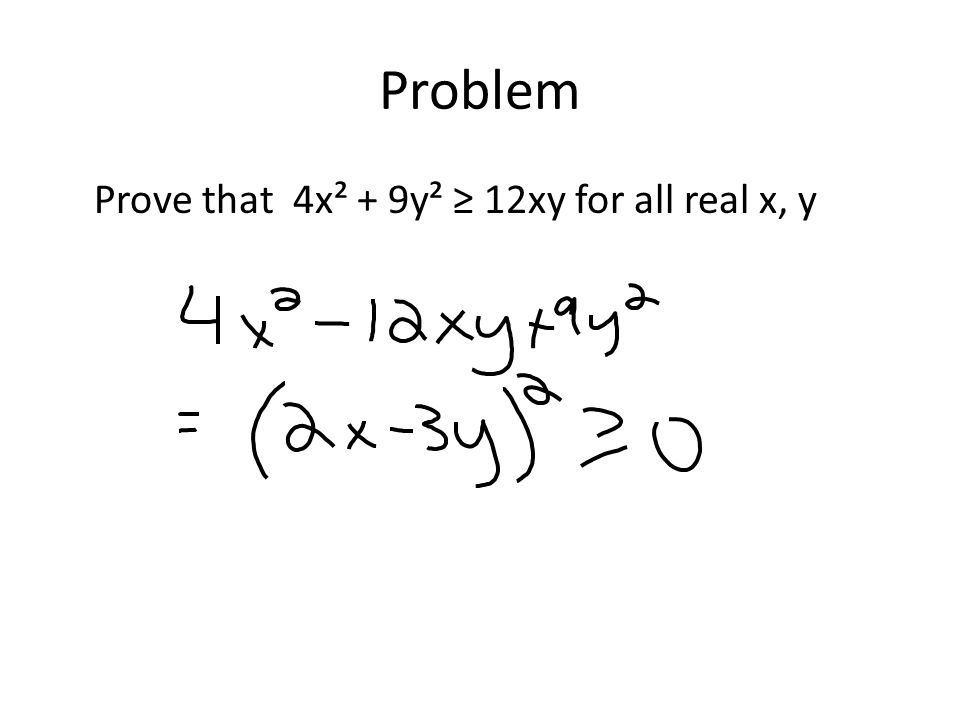 Problem Prove that 4x² + 9y² ≥ 12xy for all real x, y