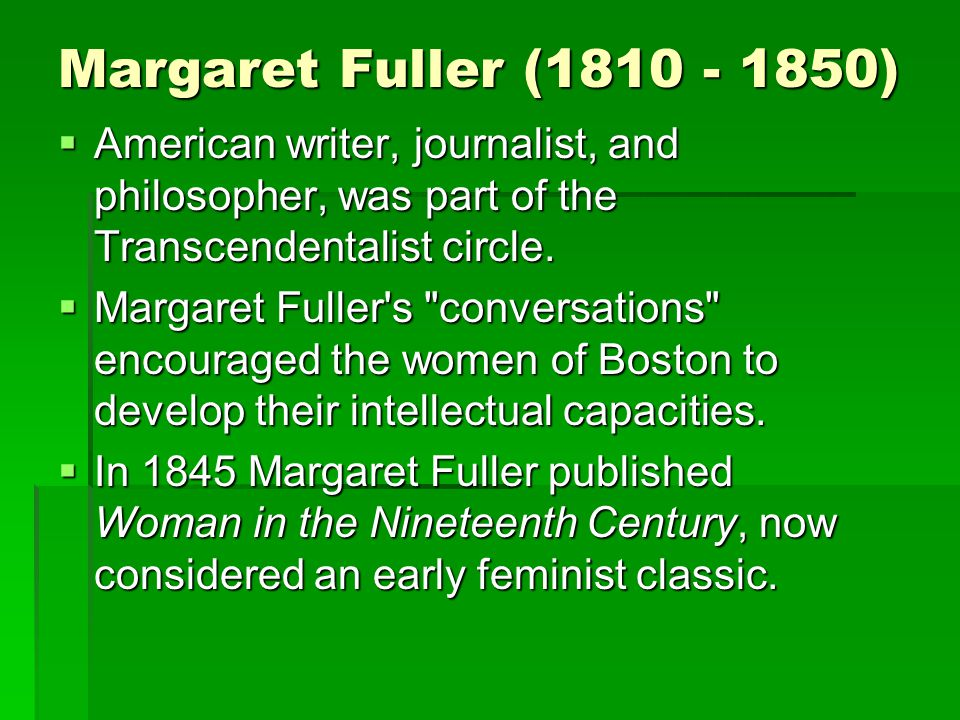 Margaret Fuller (1810 - 1850)  American writer, journalist, and philosopher, was part of the Transcendentalist circle.