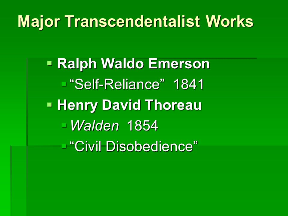 Major Transcendentalist Works  Ralph Waldo Emerson  Self-Reliance 1841  Henry David Thoreau  Walden 1854  Civil Disobedience