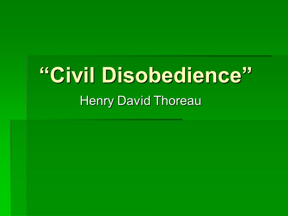 Civil Disobedience Henry David Thoreau
