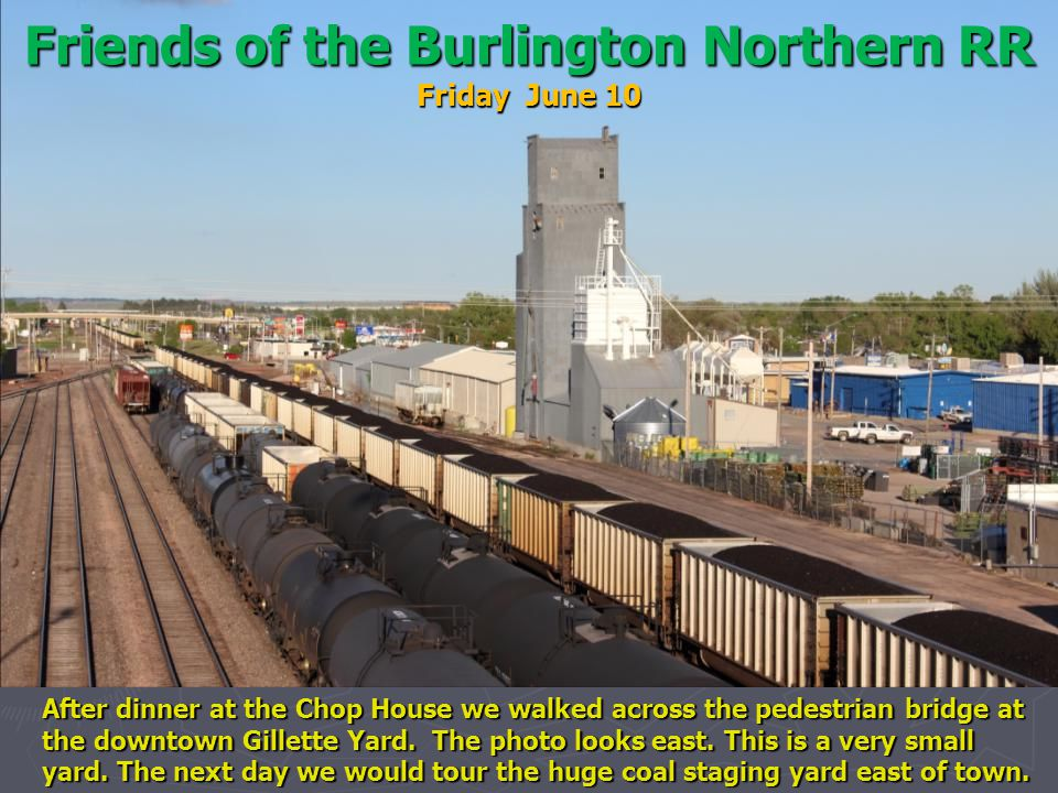 Friends of the Burlington Northern RR Friday June 10 After dinner at the Chop House we walked across the pedestrian bridge at the downtown Gillette Yard.