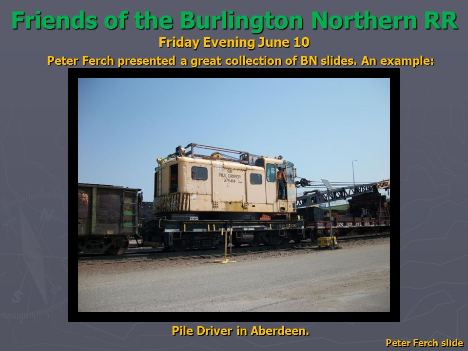 Friends of the Burlington Northern RR Friday Evening June 10 Pile Driver in Aberdeen.