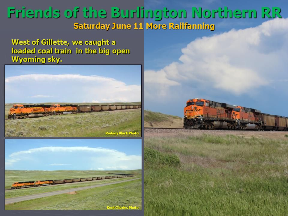 Friends of the Burlington Northern RR Saturday June 11 More Railfanning West of Gillette, we caught a loaded coal train in the big open Wyoming sky.