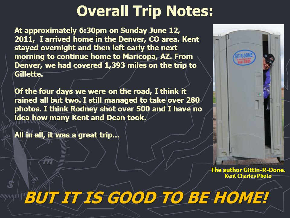 At approximately 6:30pm on Sunday June 12, 2011, I arrived home in the Denver, CO area.