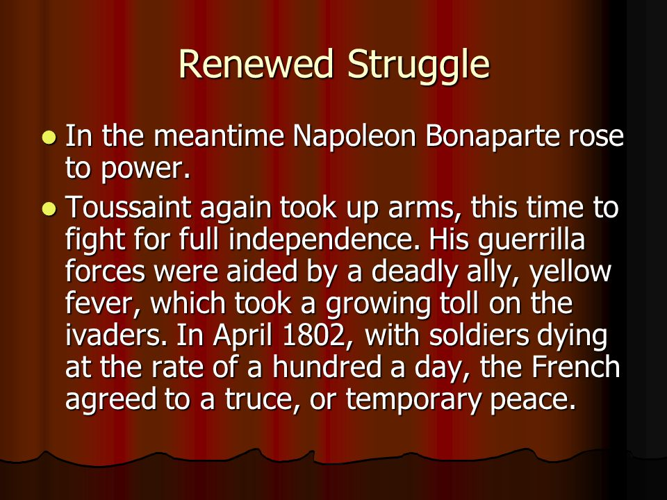 Renewed Struggle In the meantime Napoleon Bonaparte rose to power. In the meantime Napoleon Bonaparte rose to power. Toussaint again took up arms, thi