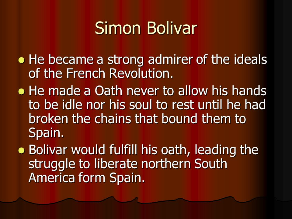 Simon Bolivar He became a strong admirer of the ideals of the French Revolution. He became a strong admirer of the ideals of the French Revolution. He