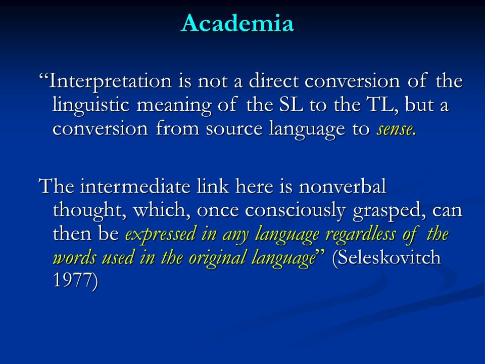Academia Interpretation is not a direct conversion of the linguistic meaning of the SL to the TL, but a conversion from source language to sense.