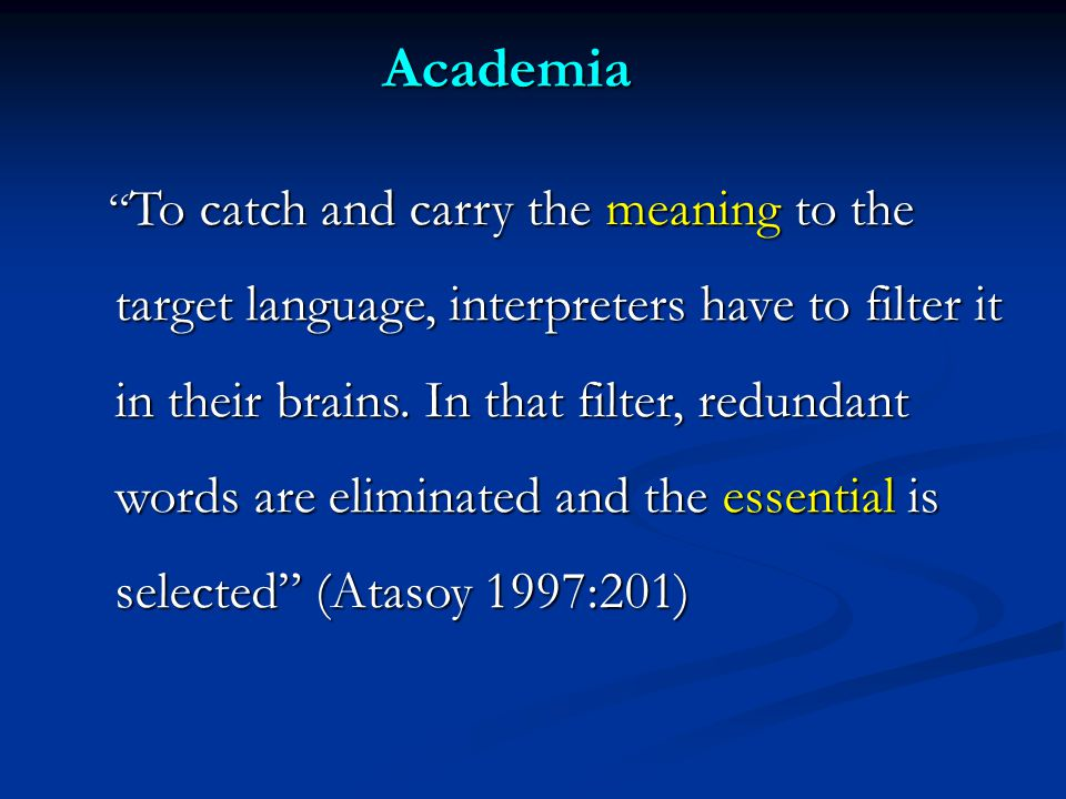 Academia To catch and carry the meaning to the target language, interpreters have to filter it in their brains.
