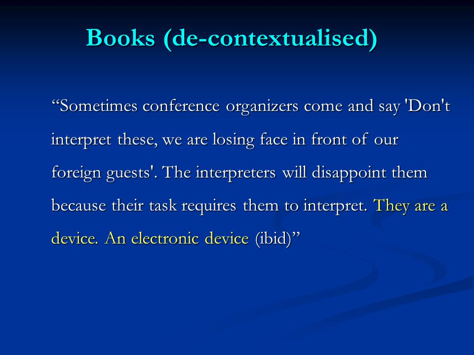Books (de-contextualised) Sometimes conference organizers come and say Don t interpret these, we are losing face in front of our foreign guests .