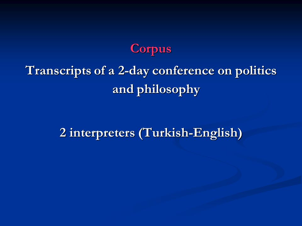 Corpus Transcripts of a 2-day conference on politics and philosophy 2 interpreters (Turkish-English)
