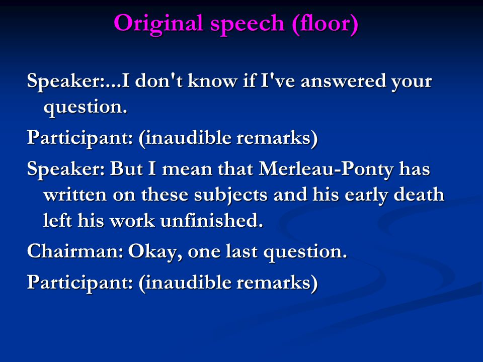 Original speech (floor) Speaker:...I don t know if I ve answered your question.