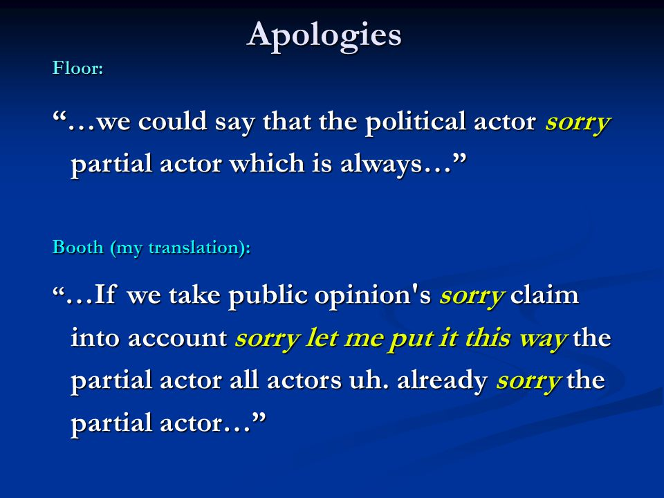 Apologies Floor: …we could say that the political actor sorry partial actor which is always… Booth (my translation): …If we take public opinion s sorry claim into account sorry let me put it this way the partial actor all actors uh.
