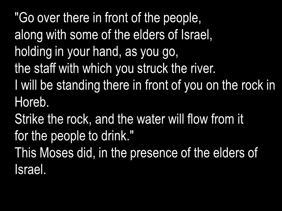 Go over there in front of the people, along with some of the elders of Israel, holding in your hand, as you go, the staff with which you struck the river.