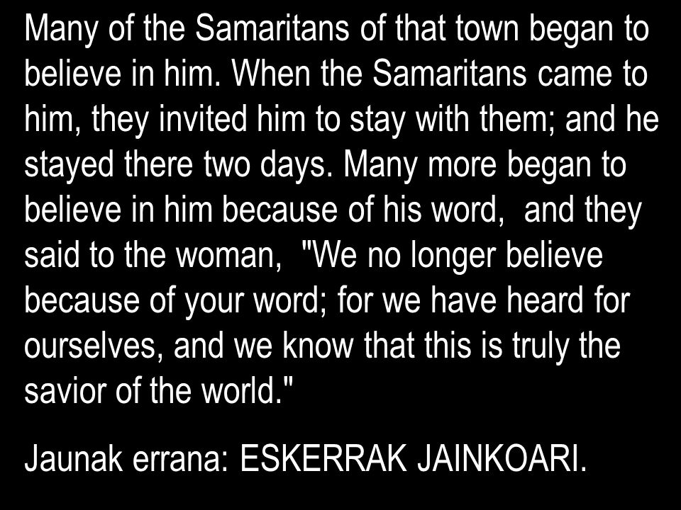 Many of the Samaritans of that town began to believe in him.