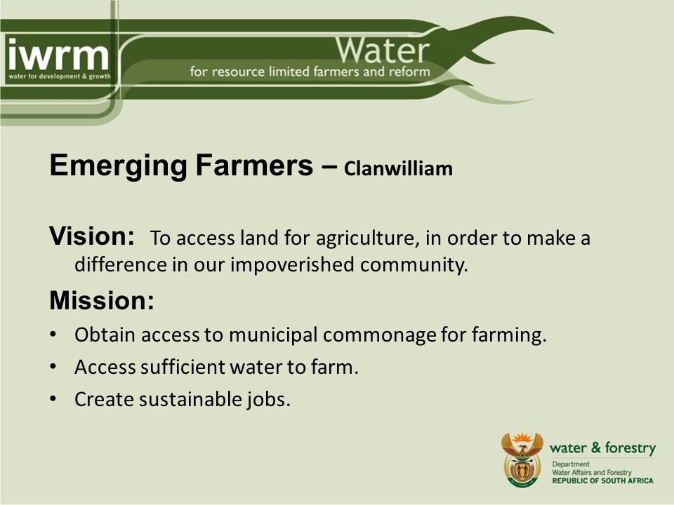 Emerging Farmers – Clanwilliam Vision: To access land for agriculture, in order to make a difference in our impoverished community.