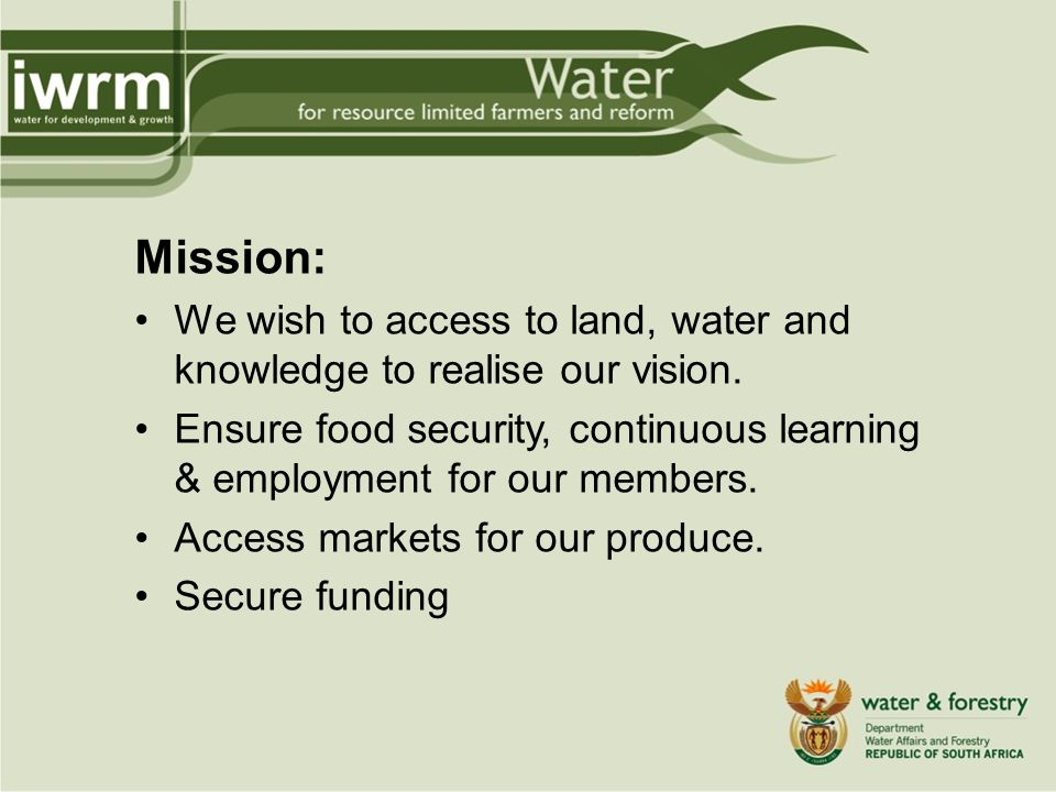 Mission: We wish to access to land, water and knowledge to realise our vision.