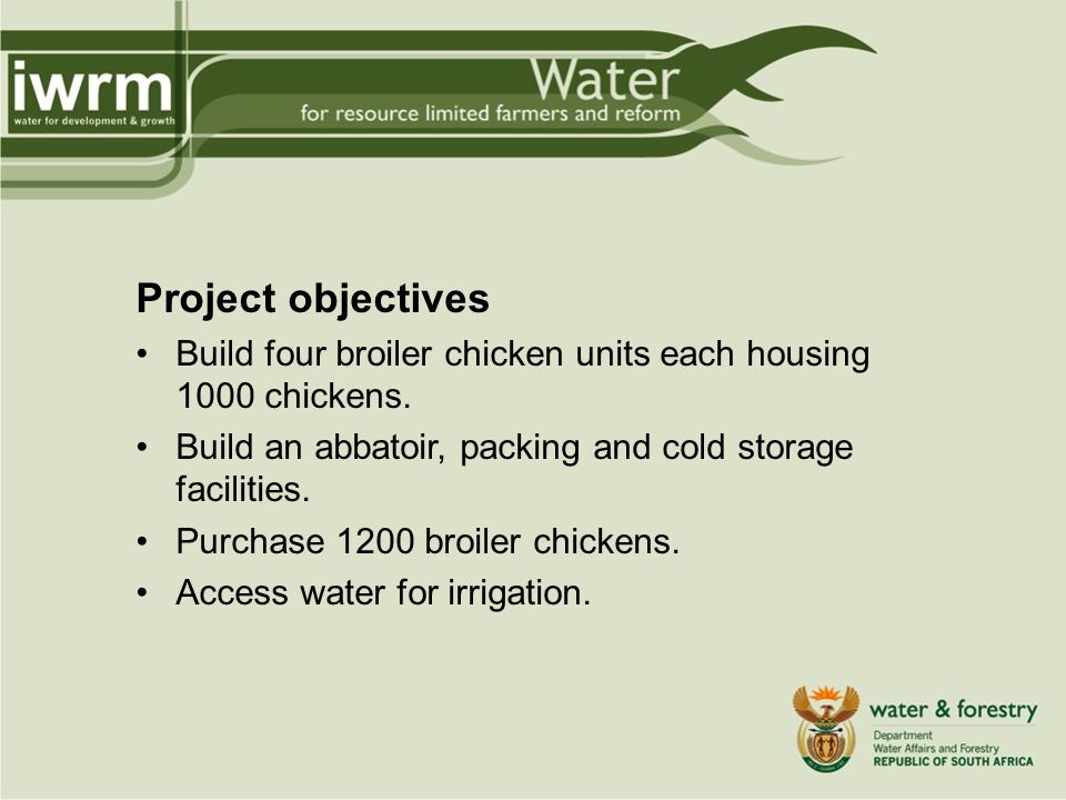 Project objectives Build four broiler chicken units each housing 1000 chickens.
