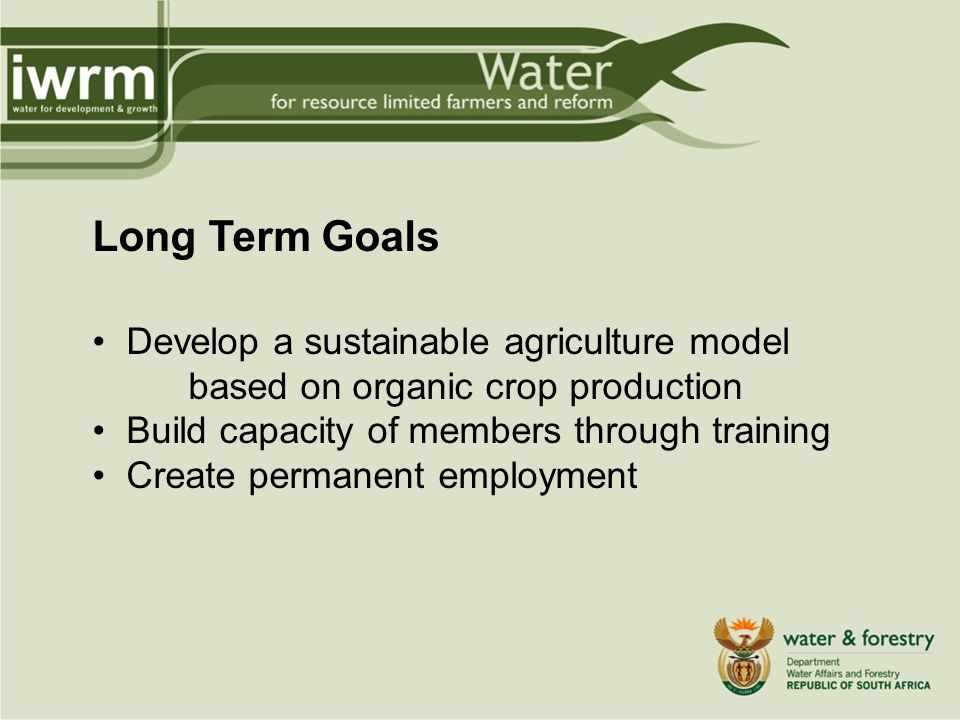 Long Term Goals Access more land & groundwater for farming.