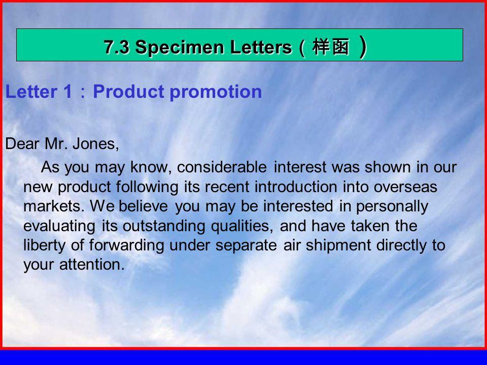 7.3 Specimen Letters (样函 ) Letter 1 : Product promotion Dear Mr.