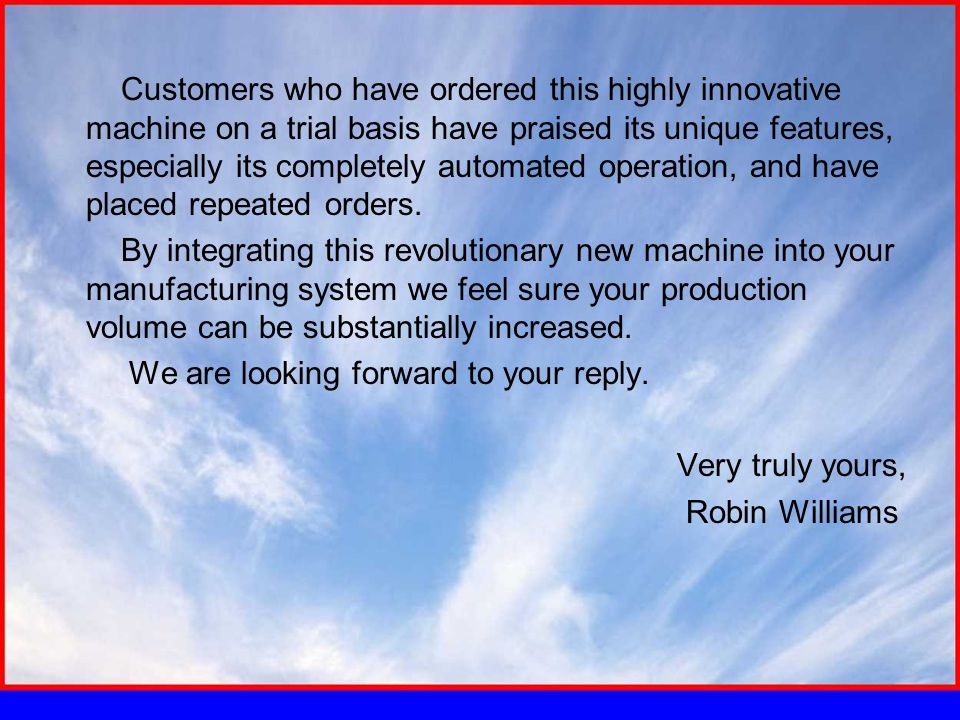 Customers who have ordered this highly innovative machine on a trial basis have praised its unique features, especially its completely automated operation, and have placed repeated orders.
