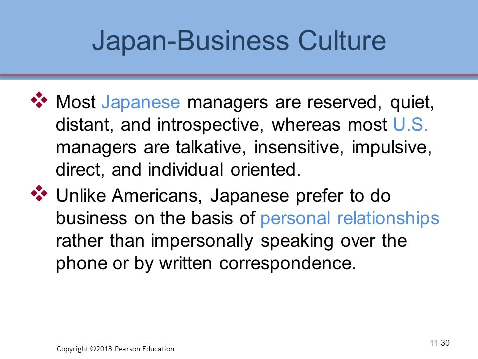 Japan-Business Culture  Most Japanese managers are reserved, quiet, distant, and introspective, whereas most U.S.