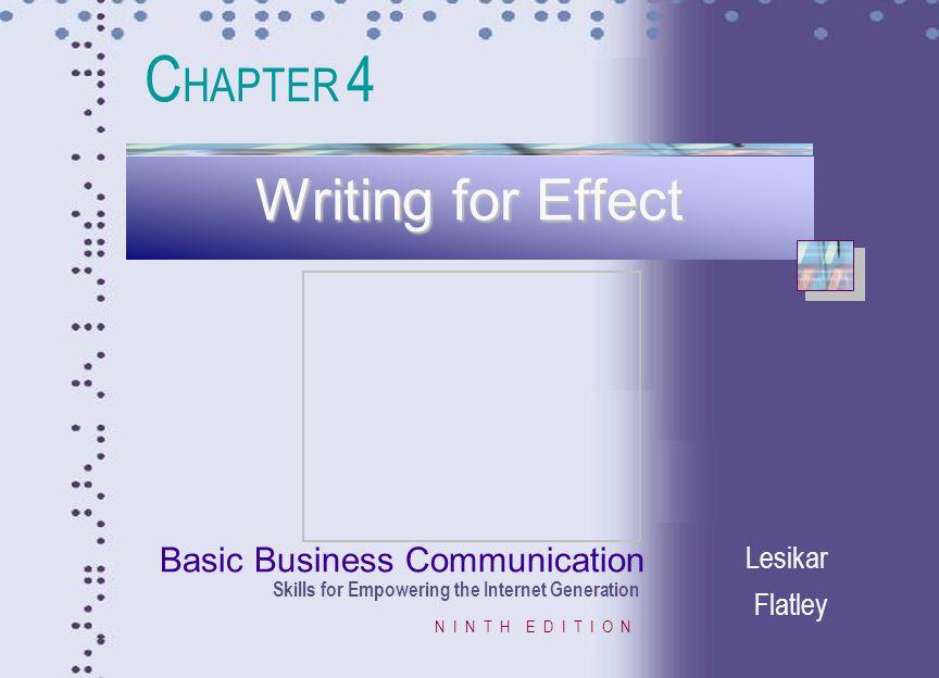 Basic Business Communication Skills for Empowering the Internet Generation N I N T H E D I T I O N Lesikar Flatley Writing for Effect C HAPTER 4