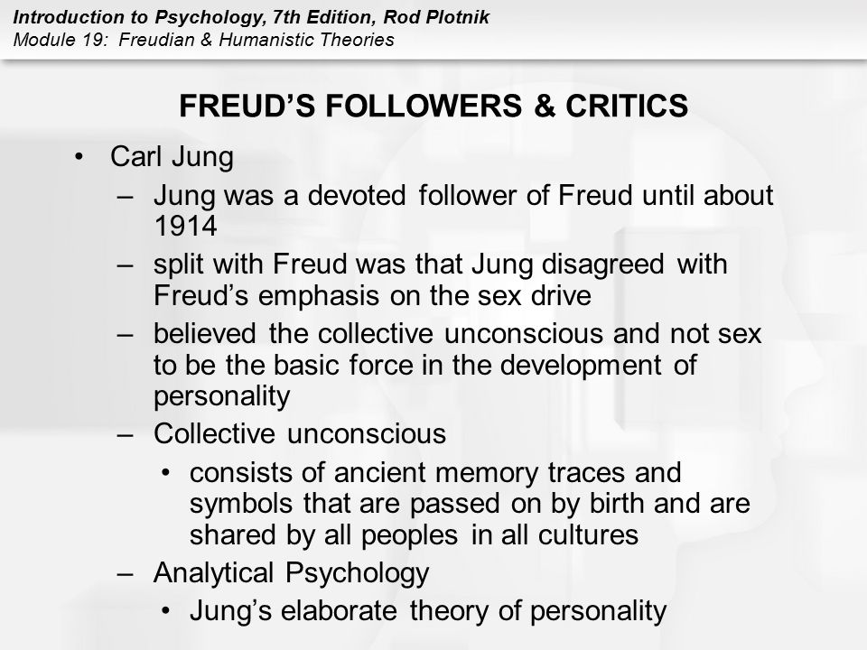 Introduction to Psychology, 7th Edition, Rod Plotnik Module 19: Freudian & Humanistic Theories FREUD'S FOLLOWERS & CRITICS Carl Jung –Jung was a devot