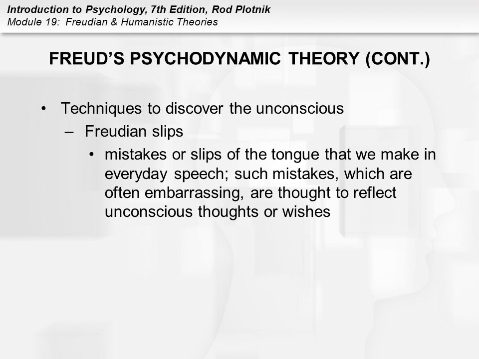 Introduction to Psychology, 7th Edition, Rod Plotnik Module 19: Freudian & Humanistic Theories FREUD'S PSYCHODYNAMIC THEORY (CONT.) Techniques to disc