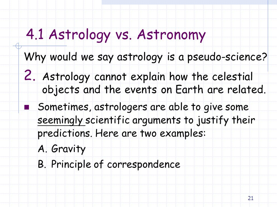 21 Sometimes, astrologers are able to give some seemingly scientific arguments to justify their predictions.