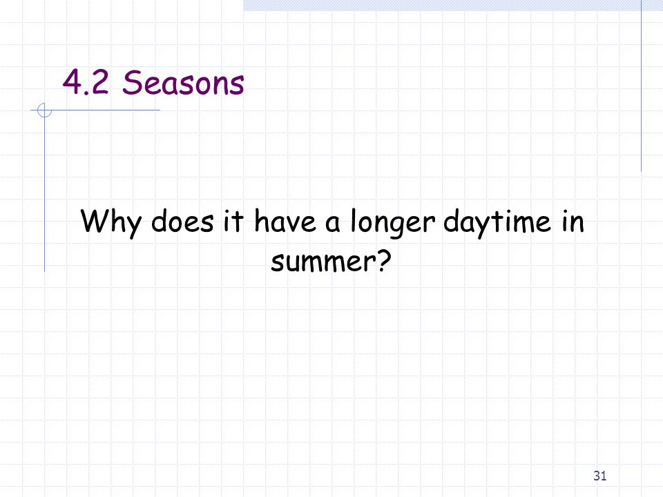 31 4.2 Seasons Why does it have a longer daytime in summer?