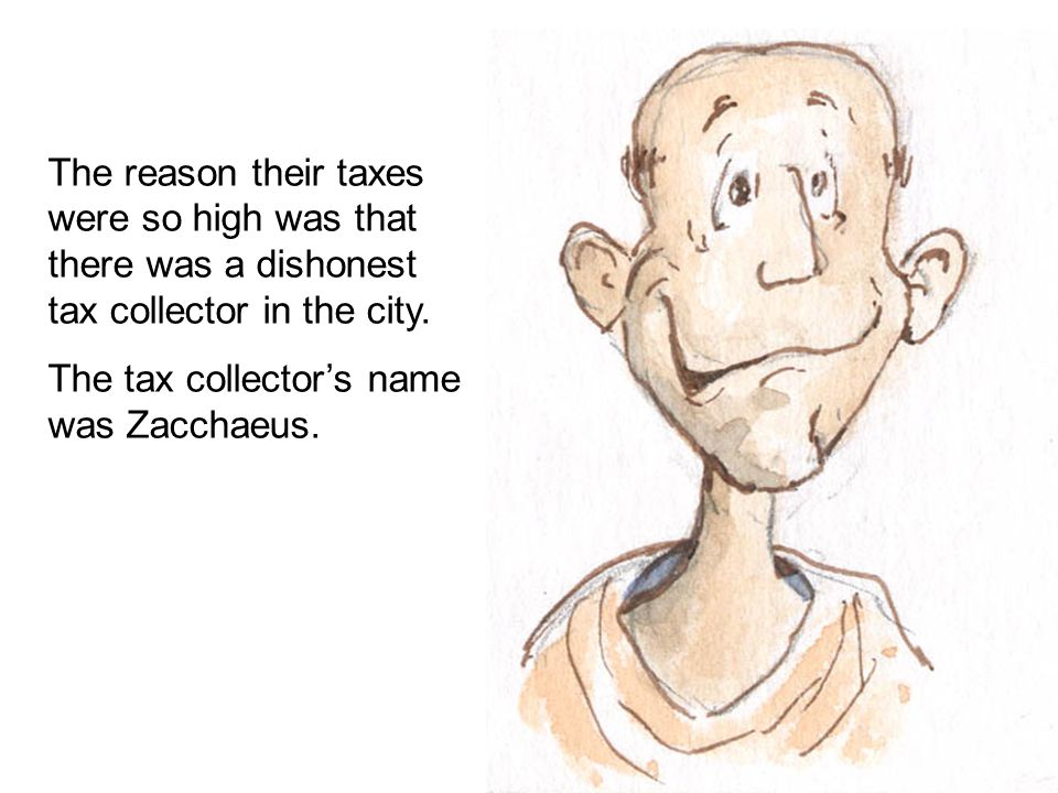 The reason their taxes were so high was that there was a dishonest tax collector in the city.