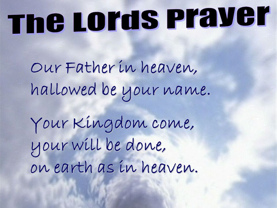 Our Father in heaven, hallowed be your name.