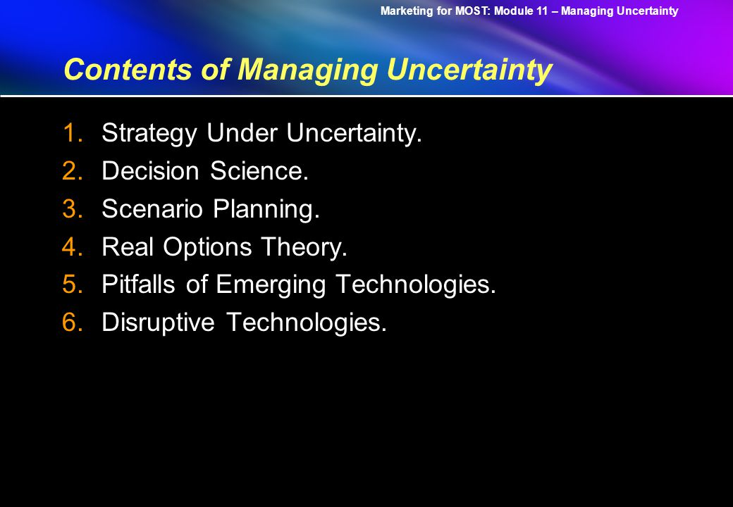 Marketing for MOST: Module 11 – Managing Uncertainty 42 Real Options and Finance Strategic planning needs finance.