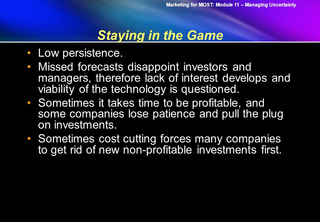 Marketing for MOST: Module 11 – Managing Uncertainty Staying in the Game Low persistence.