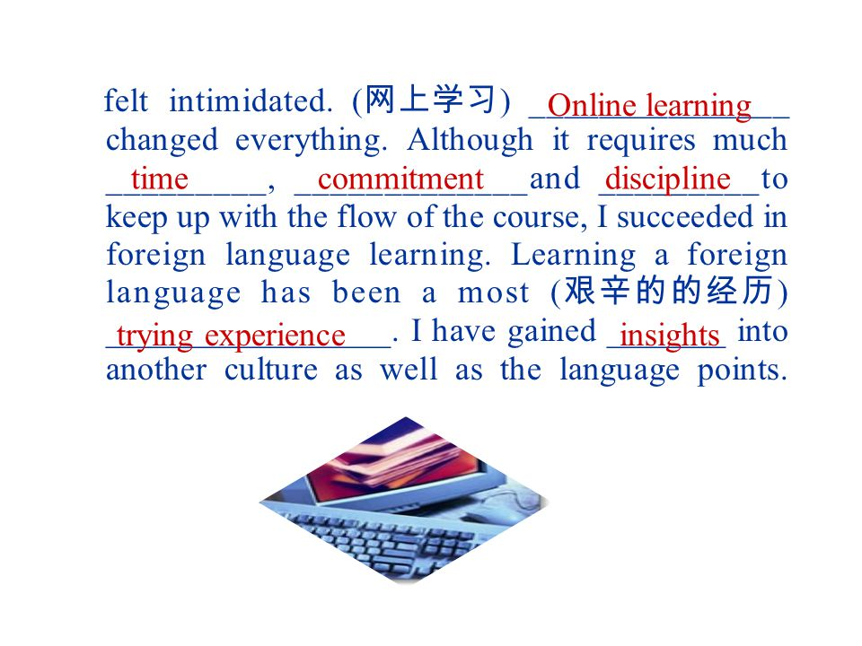 III. Summary Writing Learning a foreign language was one of the most difficult yet most ( 有意义的经历 ) ____________ __________. Although at times, learnin