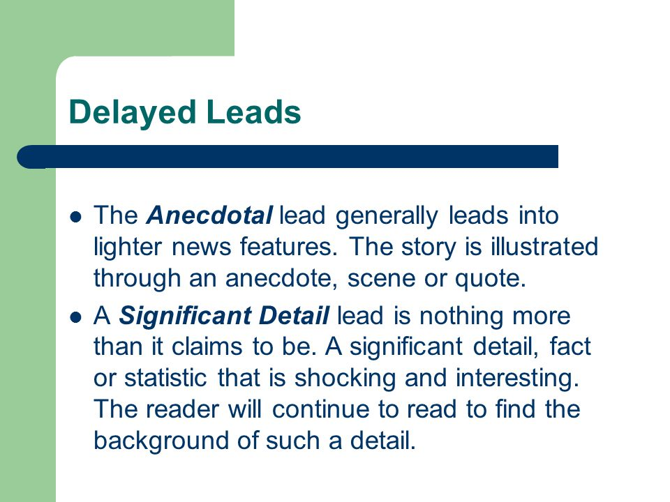 Delayed Leads The Anecdotal lead generally leads into lighter news features.