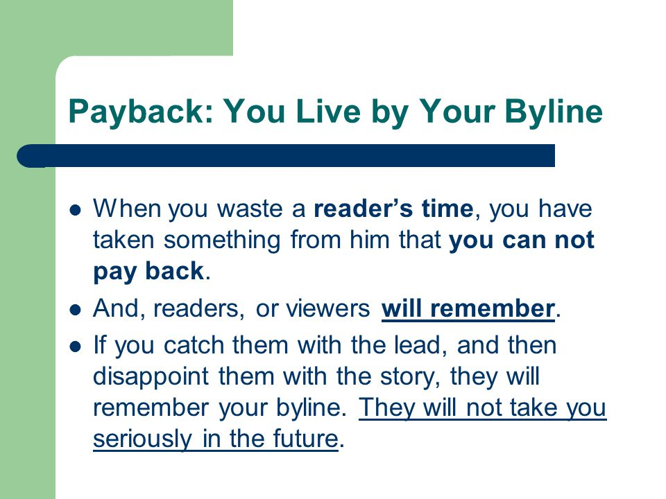 Payback: You Live by Your Byline When you waste a reader's time, you have taken something from him that you can not pay back.