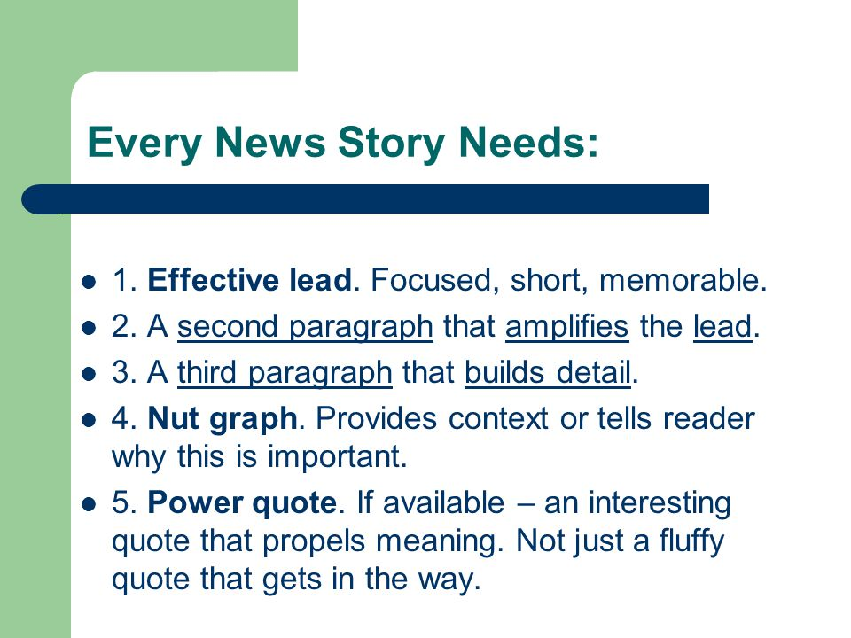 Every News Story Needs: 1. Effective lead. Focused, short, memorable.