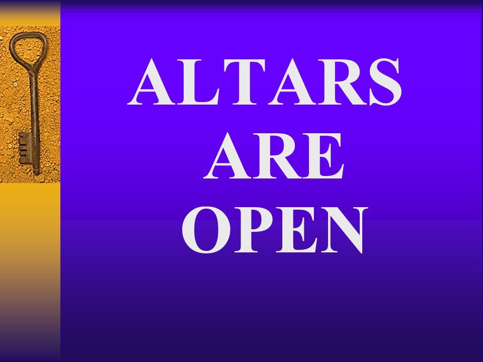 ALTARS ARE OPEN