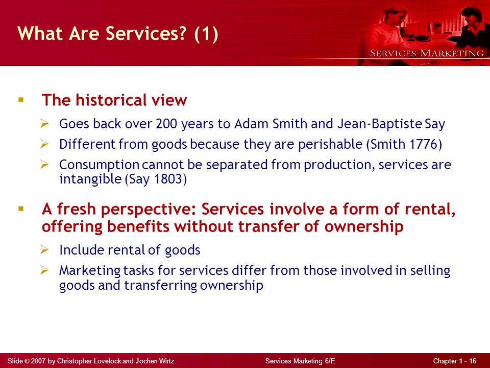 Slide © 2007 by Christopher Lovelock and Jochen Wirtz Services Marketing 6/E Chapter 1 - 16 What Are Services.