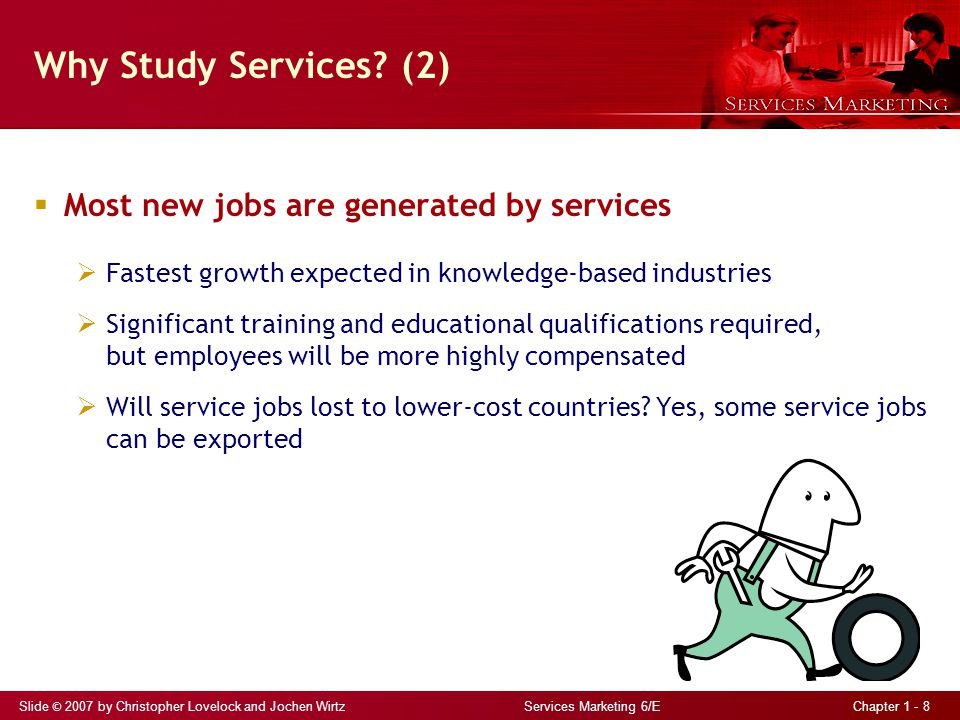 Slide © 2007 by Christopher Lovelock and Jochen Wirtz Services Marketing 6/E Chapter 1 - 8 Why Study Services.