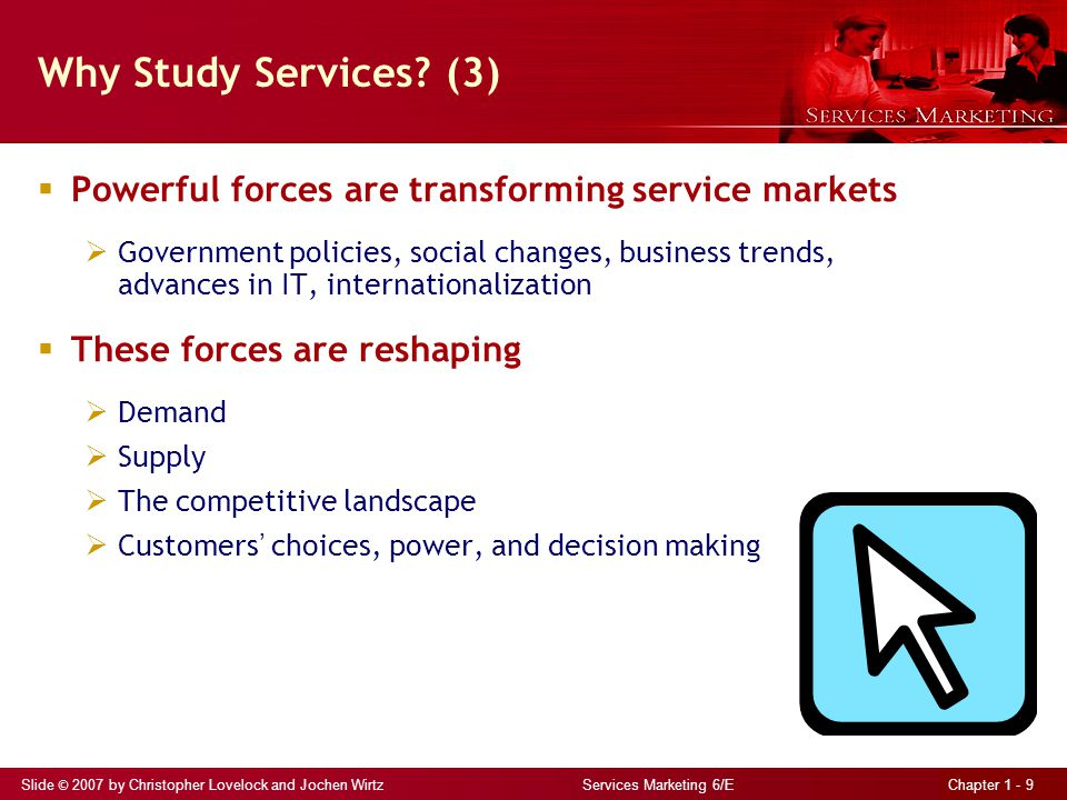 Slide © 2007 by Christopher Lovelock and Jochen Wirtz Services Marketing 6/E Chapter 1 - 9 Why Study Services.