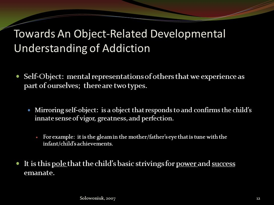 Psychodynamic theory… All these behaviors are a substitute for a self-object which failed the infant/child when they should still have had the feeling