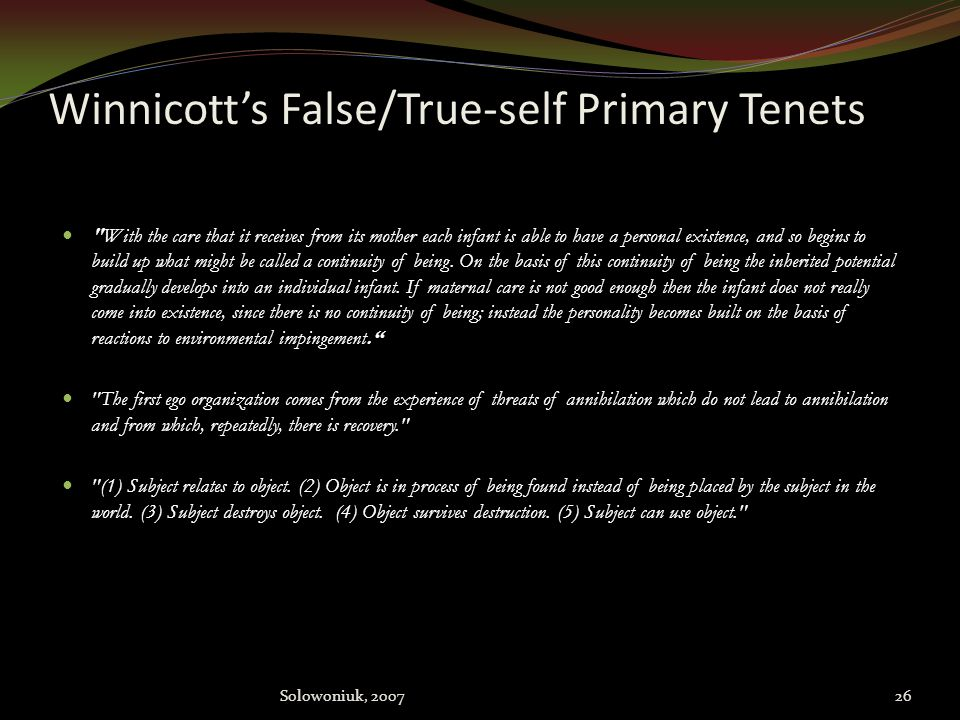 "False Self / True-Self – Ala' ""Winnicott"" (contd) Consequently, they feel like ""imposters"" who sub-consciously ruminate about being discovered and exp"