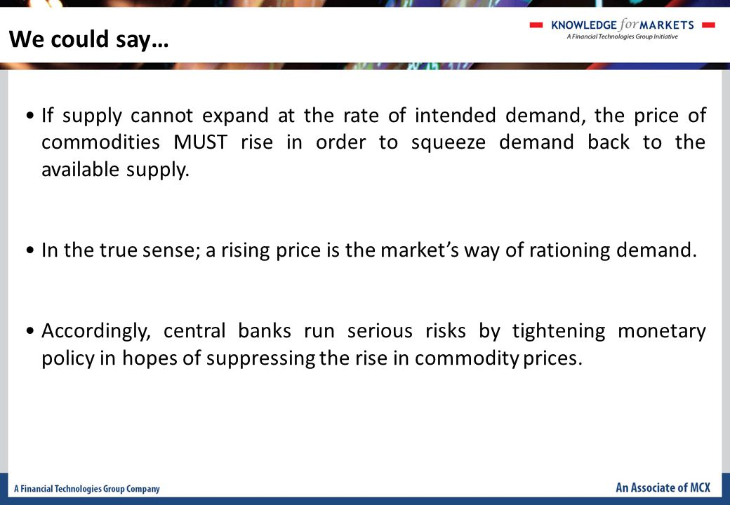 If supply cannot expand at the rate of intended demand, the price of commodities MUST rise in order to squeeze demand back to the available supply.