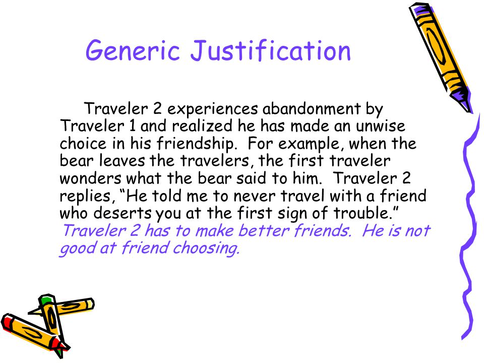 Generic Justification Traveler 2 experiences abandonment by Traveler 1 and realized he has made an unwise choice in his friendship. For example, when