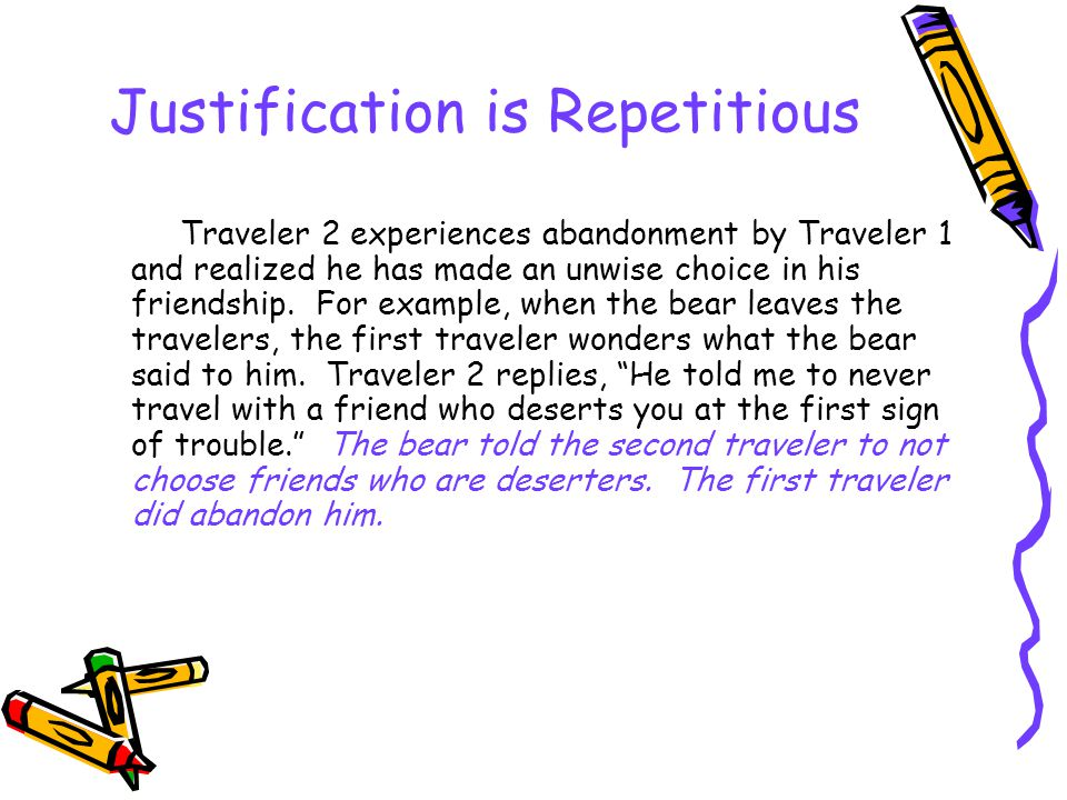 Justification is Repetitious Traveler 2 experiences abandonment by Traveler 1 and realized he has made an unwise choice in his friendship. For example