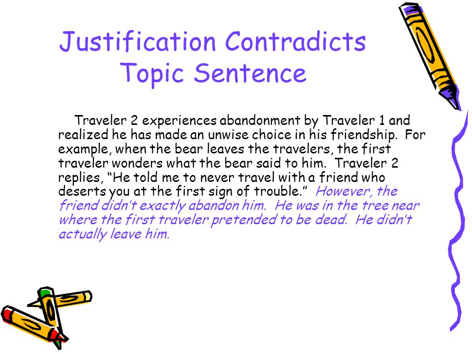 Justification Contradicts Topic Sentence Traveler 2 experiences abandonment by Traveler 1 and realized he has made an unwise choice in his friendship.