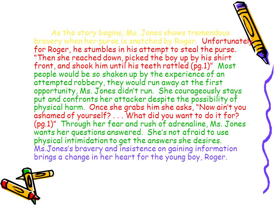 As the story begins, Ms. Jones shows tremendous bravery when her purse is snatched by Roger. Unfortunately for Roger, he stumbles in his attempt to st