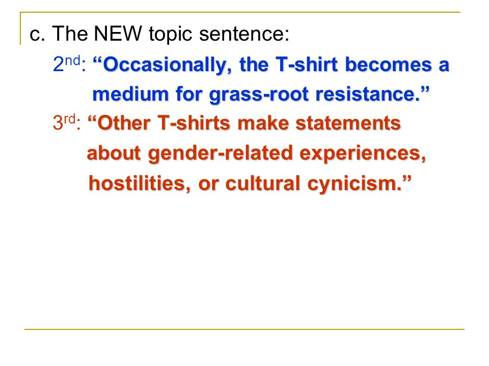 """c. The NEW topic sentence: """" Occasionally, the T-shirt becomes a 2 nd : """" Occasionally, the T-shirt becomes a medium for grass-root resistance."""" mediu"""